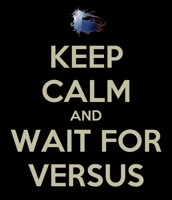 KEEP CALM AND WAIT FOR VERSUS