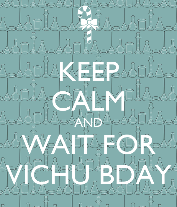 KEEP CALM AND WAIT FOR VICHU BDAY