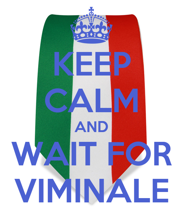 KEEP CALM AND WAIT FOR VIMINALE