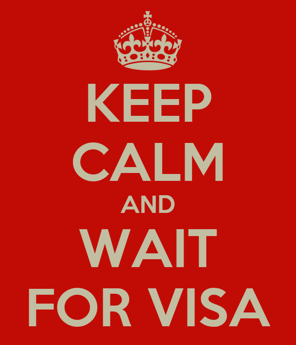 KEEP CALM AND WAIT FOR VISA