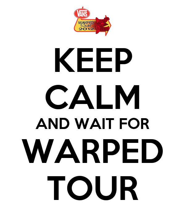 KEEP CALM AND WAIT FOR WARPED TOUR