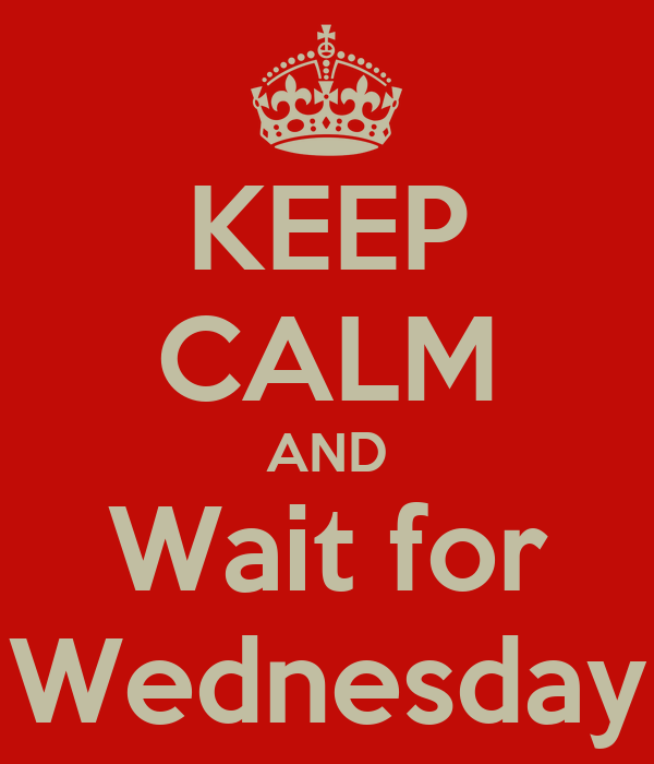 KEEP CALM AND Wait for Wednesday