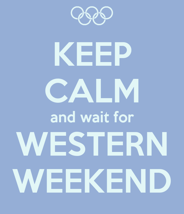 KEEP CALM and wait for WESTERN WEEKEND