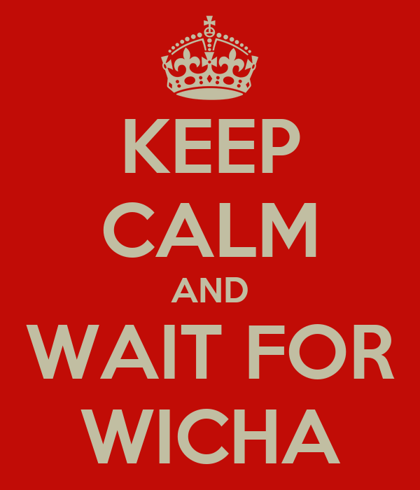 KEEP CALM AND WAIT FOR WICHA