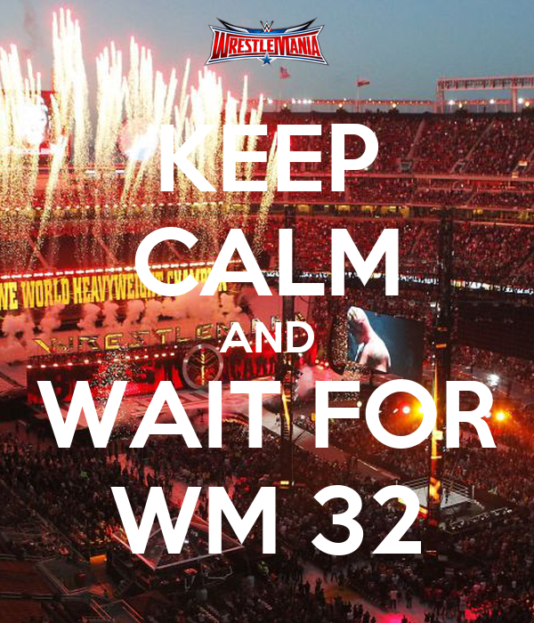 KEEP CALM AND WAIT FOR WM 32