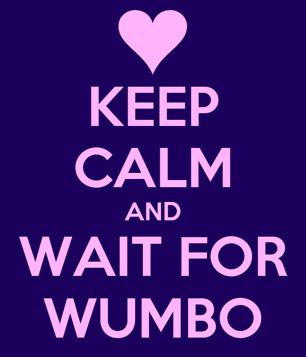 KEEP CALM AND WAIT FOR WUMBO