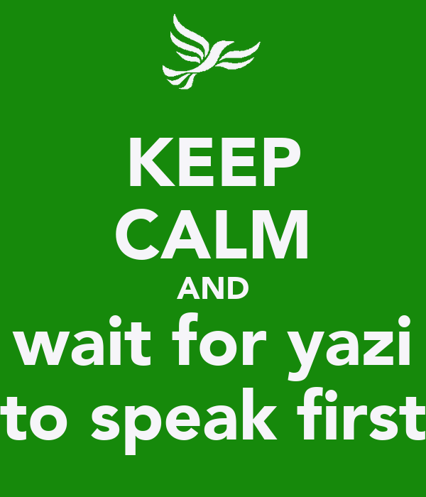 KEEP CALM AND wait for yazi to speak first