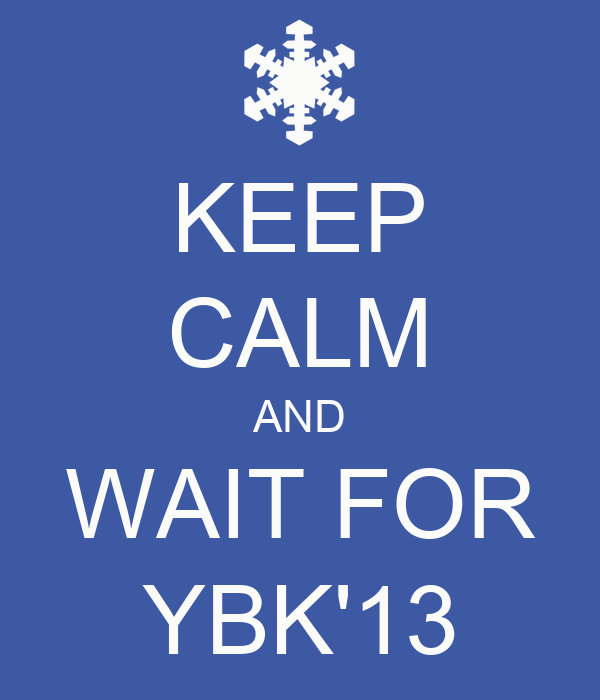 KEEP CALM AND WAIT FOR YBK'13