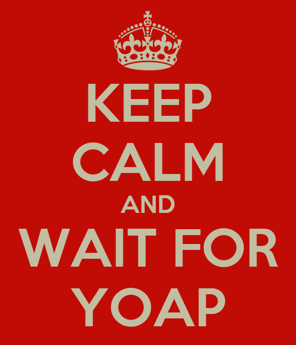 KEEP CALM AND WAIT FOR YOAP