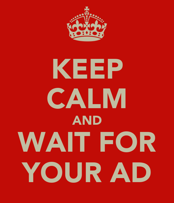 KEEP CALM AND WAIT FOR YOUR AD