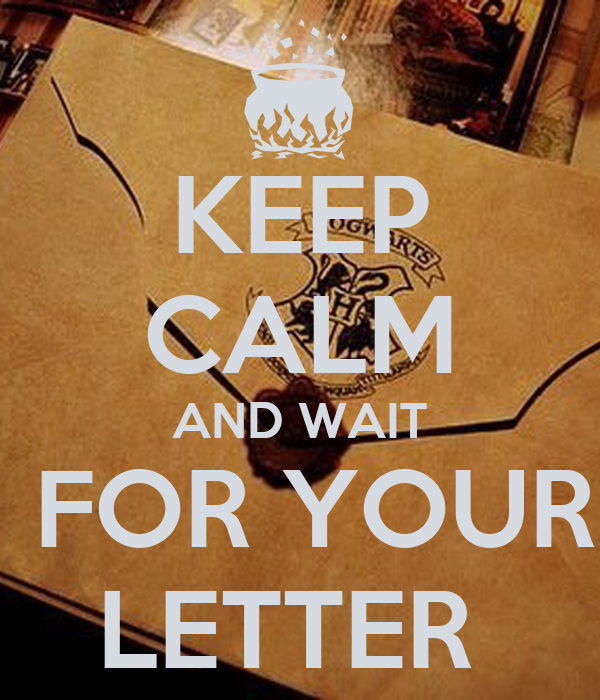 KEEP CALM AND WAIT  FOR YOUR LETTER