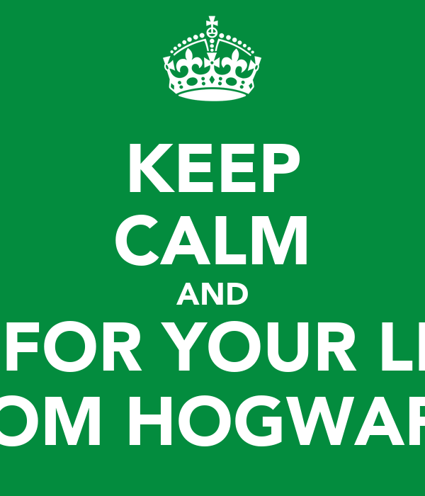 KEEP CALM AND WAIT FOR YOUR LETTER FROM HOGWARTS