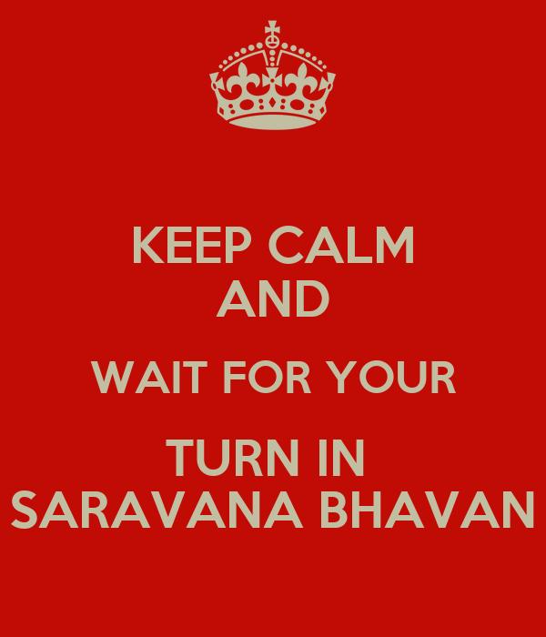 KEEP CALM AND WAIT FOR YOUR TURN IN  SARAVANA BHAVAN