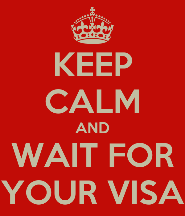 KEEP CALM AND WAIT FOR YOUR VISA