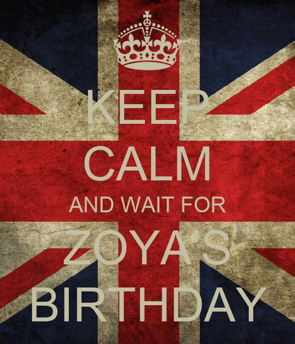 KEEP CALM AND WAIT FOR ZOYA'S BIRTHDAY