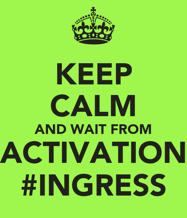 KEEP CALM AND WAIT FROM ACTIVATION #INGRESS