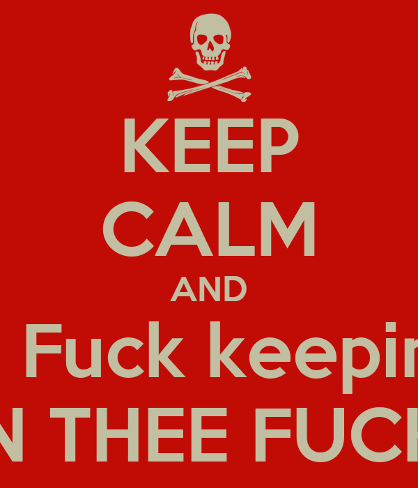 KEEP CALM AND WAIT!!! Fuck keeping calm TURN THEE FUCK UP!