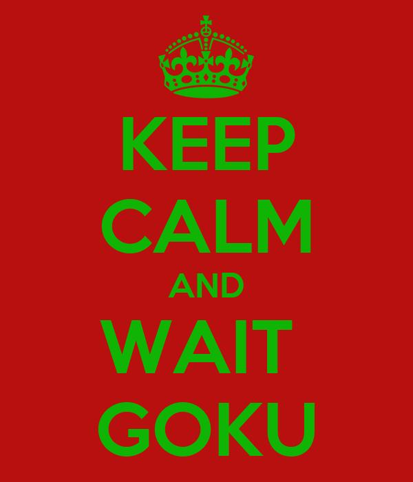 KEEP CALM AND WAIT  GOKU