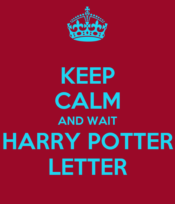 KEEP CALM AND WAIT HARRY POTTER LETTER