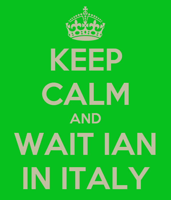 KEEP CALM AND WAIT IAN IN ITALY