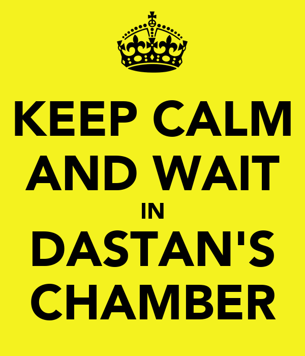 KEEP CALM AND WAIT IN DASTAN'S CHAMBER