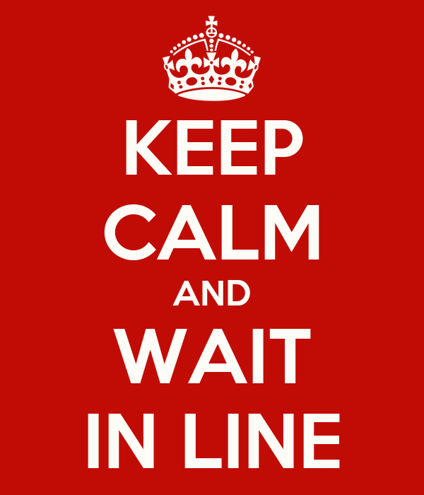 KEEP CALM AND WAIT IN LINE
