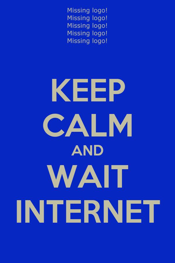 KEEP CALM AND WAIT INTERNET