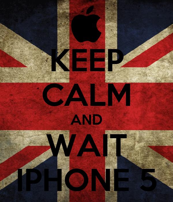 KEEP CALM AND WAIT IPHONE 5
