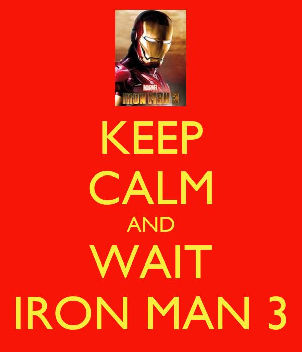 KEEP CALM AND WAIT IRON MAN 3