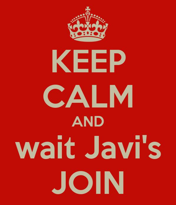 KEEP CALM AND wait Javi's JOIN