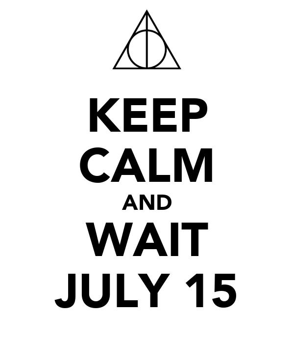 KEEP CALM AND WAIT JULY 15