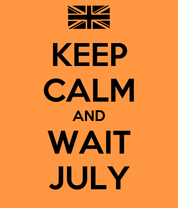 KEEP CALM AND WAIT JULY