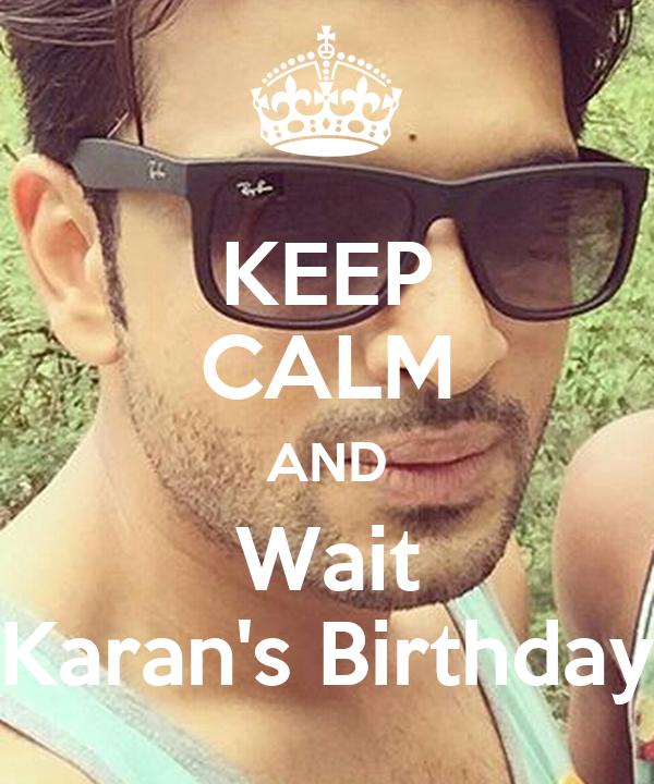 KEEP CALM AND Wait Karan's Birthday