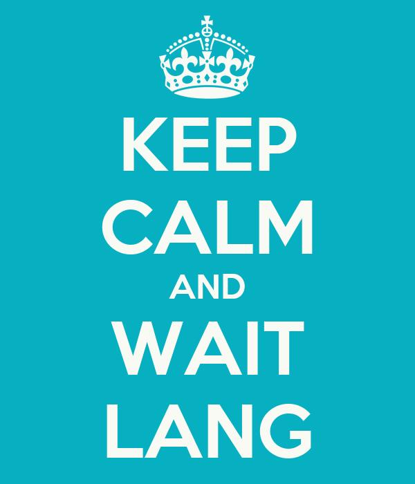 KEEP CALM AND WAIT LANG
