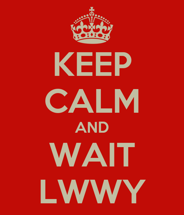 KEEP CALM AND WAIT LWWY
