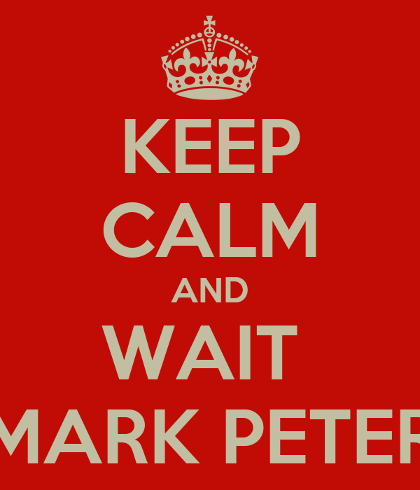KEEP CALM AND WAIT  MARK PETER