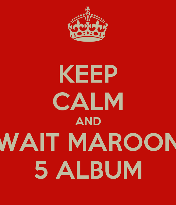 KEEP CALM AND WAIT MAROON 5 ALBUM