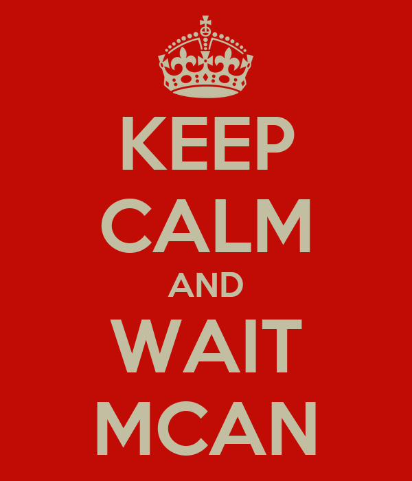 KEEP CALM AND WAIT MCAN
