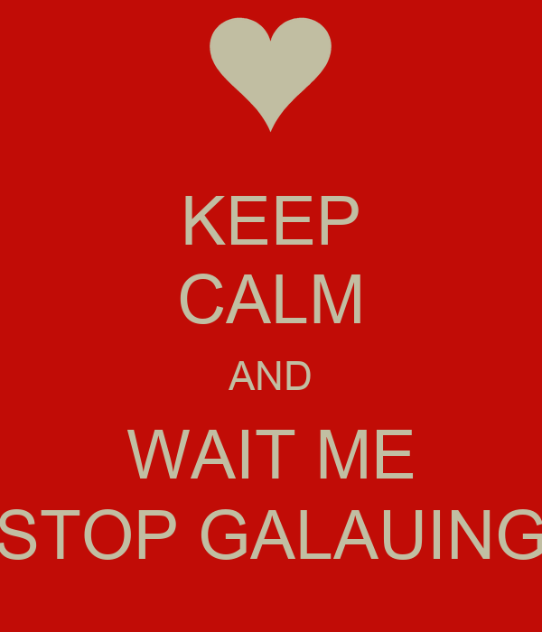 KEEP CALM AND WAIT ME STOP GALAUING