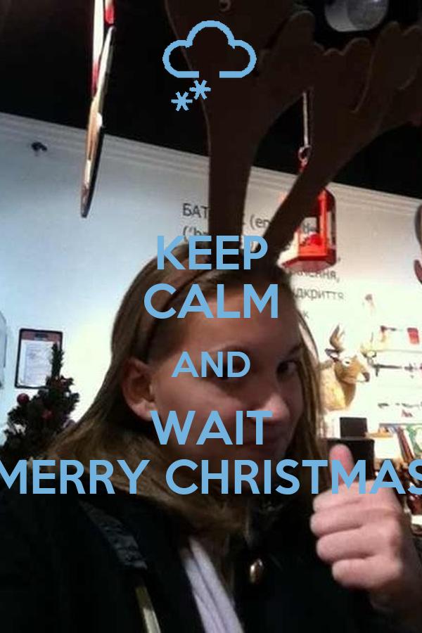 KEEP CALM AND WAIT MERRY CHRISTMAS