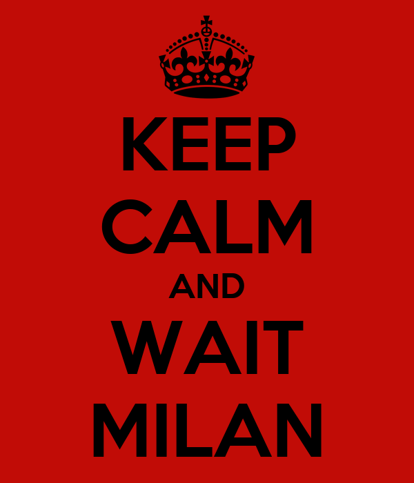 KEEP CALM AND WAIT MILAN