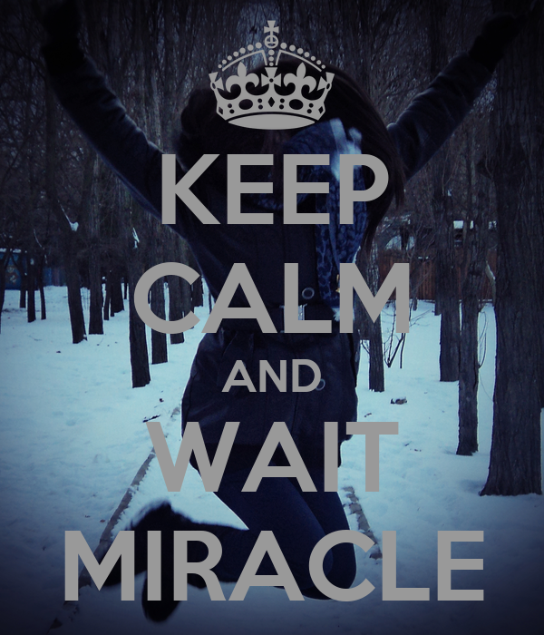 KEEP CALM AND WAIT MIRACLE