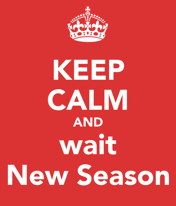 KEEP CALM AND wait New Season