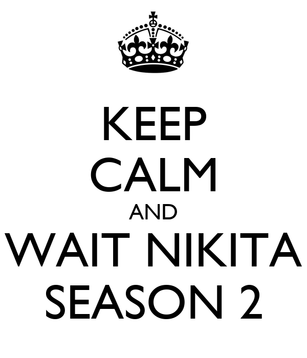 KEEP CALM AND WAIT NIKITA SEASON 2