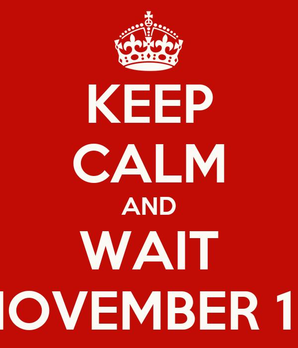KEEP CALM AND WAIT NOVEMBER 19
