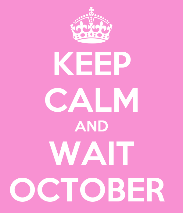 KEEP CALM AND WAIT OCTOBER