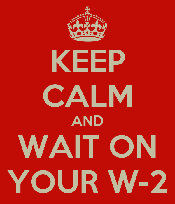 KEEP CALM AND WAIT ON YOUR W-2
