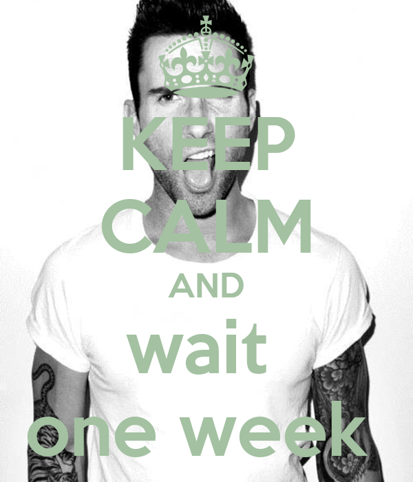 KEEP CALM AND wait  one week