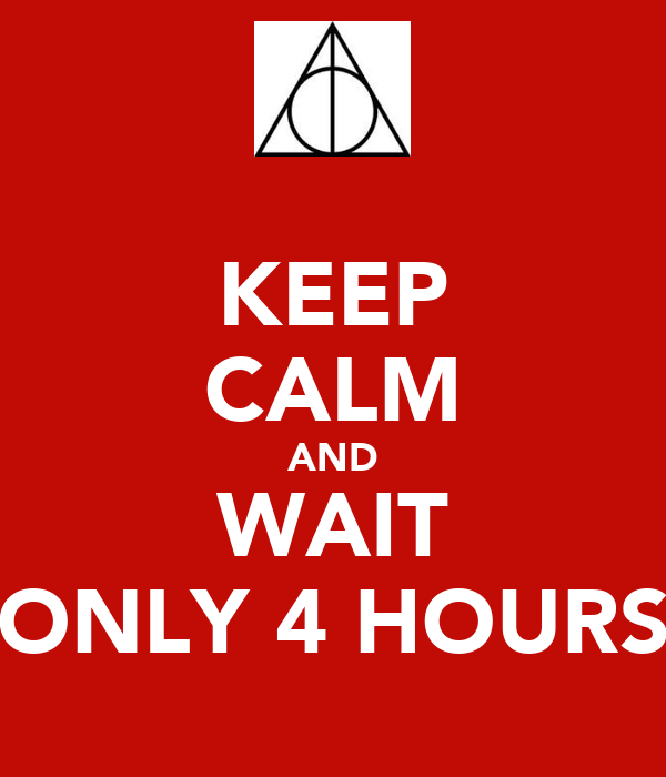 KEEP CALM AND WAIT ONLY 4 HOURS