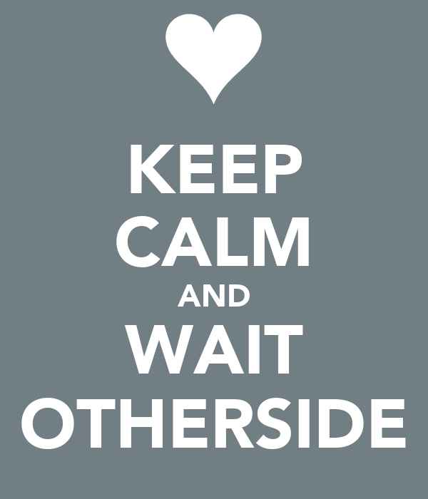 KEEP CALM AND WAIT OTHERSIDE